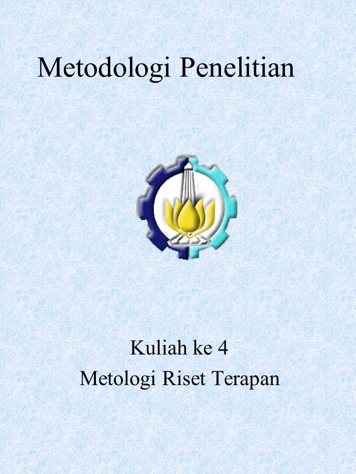 Metodologi Penelitian Kuliah ke 4 Metologi Riset Terapan