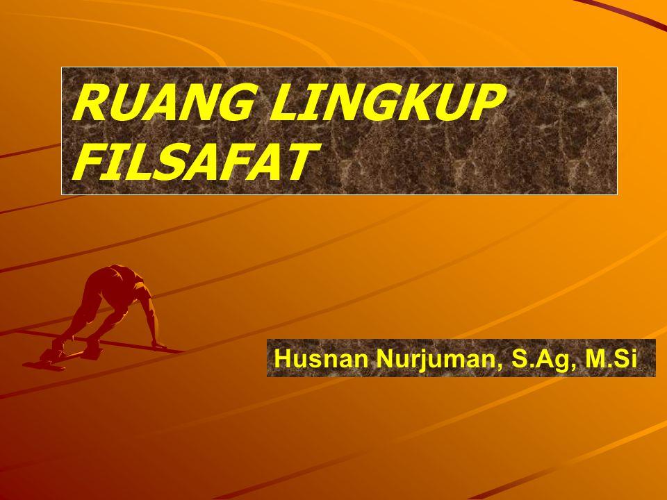 RUANG LINGKUP FILSAFAT Husnan Nurjuman, S.Ag, M.Si