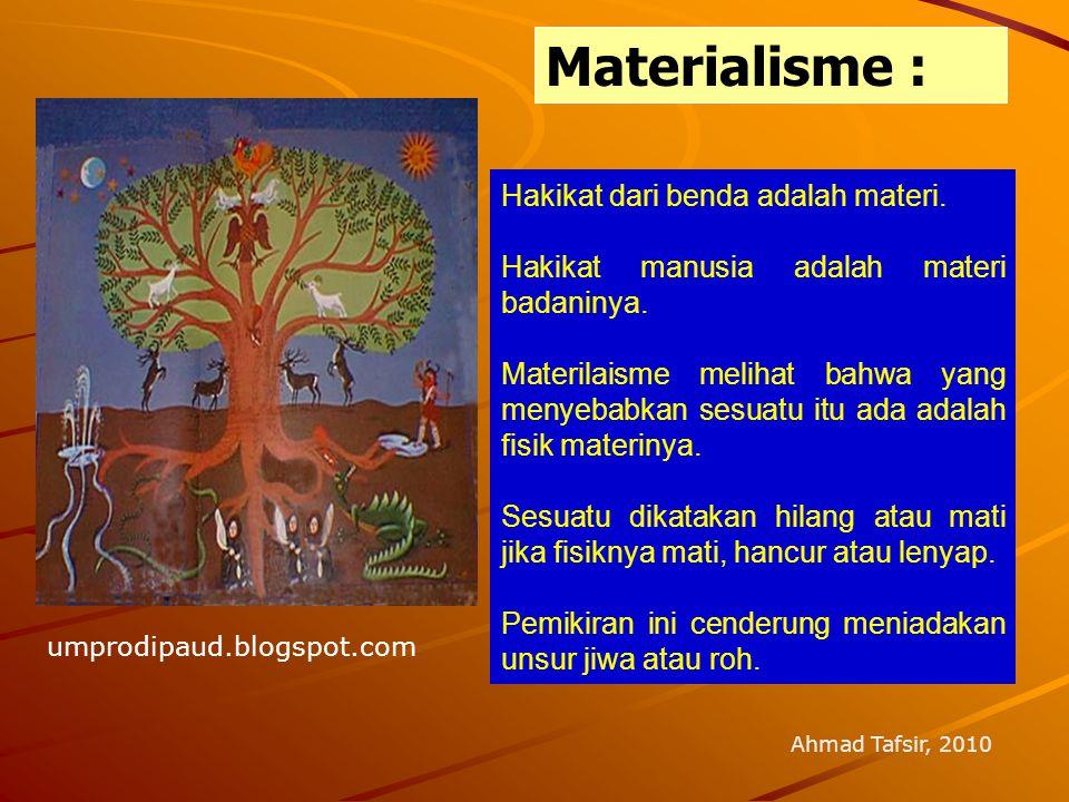 Materialisme : Ahmad Tafsir, 2010 Hakikat dari benda adalah materi. Hakikat manusia adalah materi badaninya. Materilaisme melihat bahwa yang menyebabk