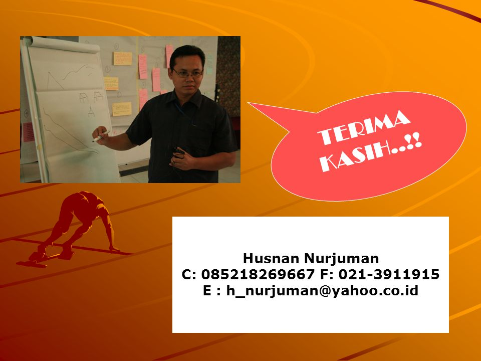 Husnan Nurjuman C: 085218269667 F: 021-3911915 E : h_nurjuman@yahoo.co.id TERIMA KASIH..!!