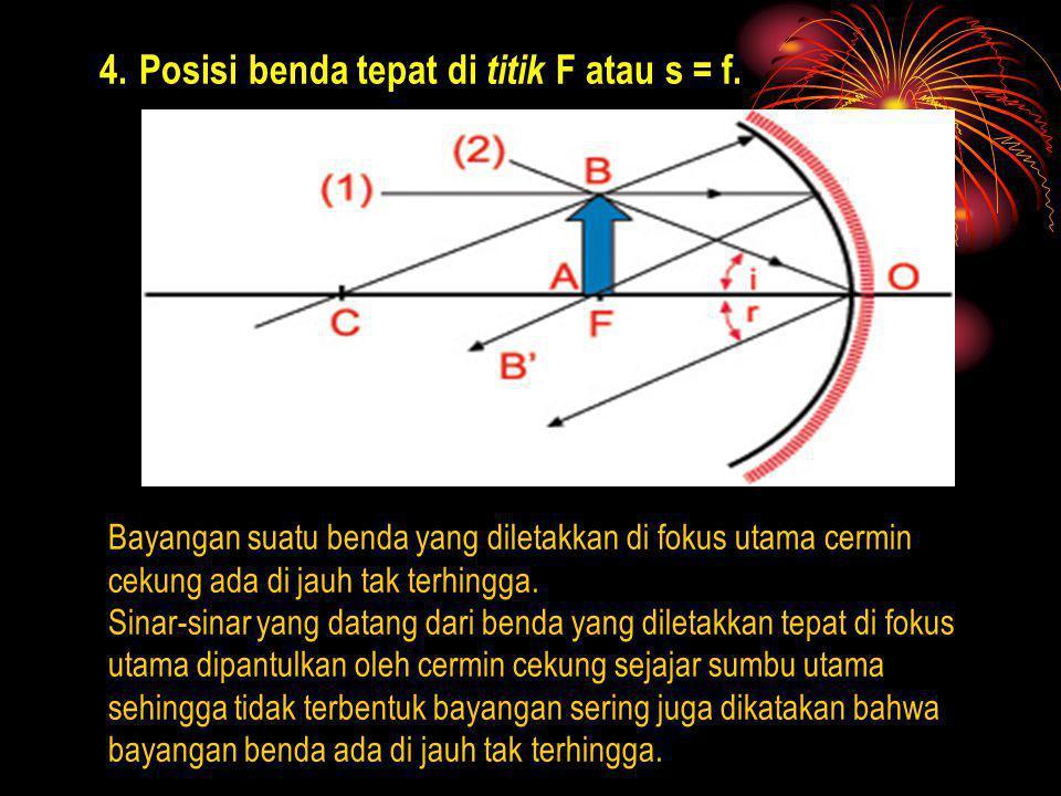 4.Posisi benda tepat di titik F atau s = f. Bayangan suatu benda yang diletakkan di fokus utama cermin cekung ada di jauh tak terhingga. Sinar-sinar y
