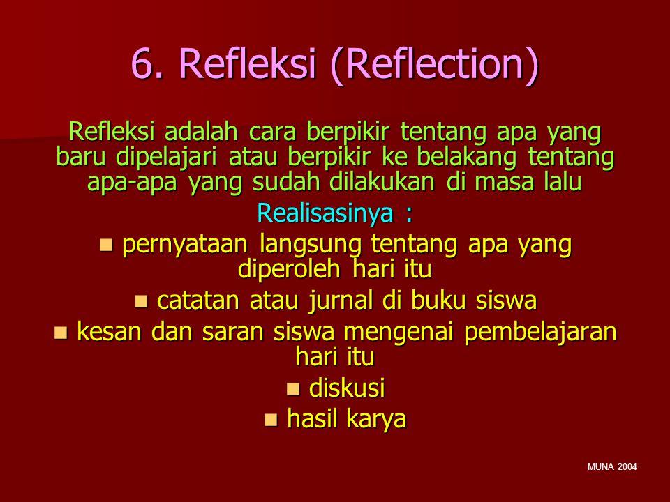 6. Refleksi (Reflection) Refleksi adalah cara berpikir tentang apa yang baru dipelajari atau berpikir ke belakang tentang apa-apa yang sudah dilakukan