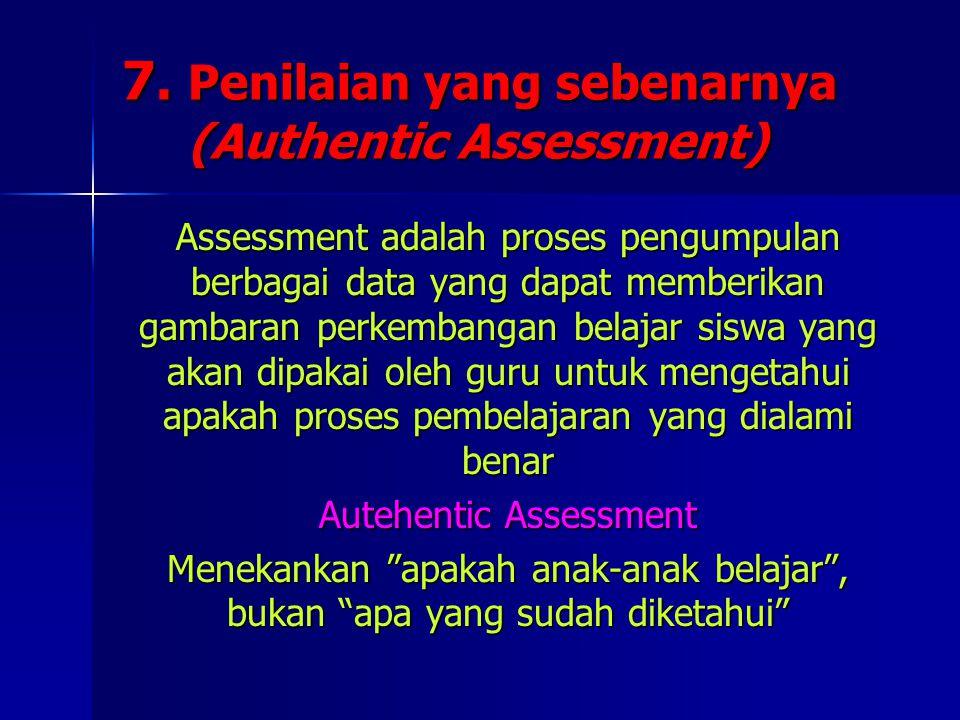 7. Penilaian yang sebenarnya (Authentic Assessment) Assessment adalah proses pengumpulan berbagai data yang dapat memberikan gambaran perkembangan bel