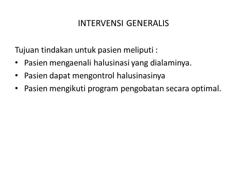 INTERVENSI GENERALIS Tujuan tindakan untuk pasien meliputi : Pasien mengaenali halusinasi yang dialaminya. Pasien dapat mengontrol halusinasinya Pasie