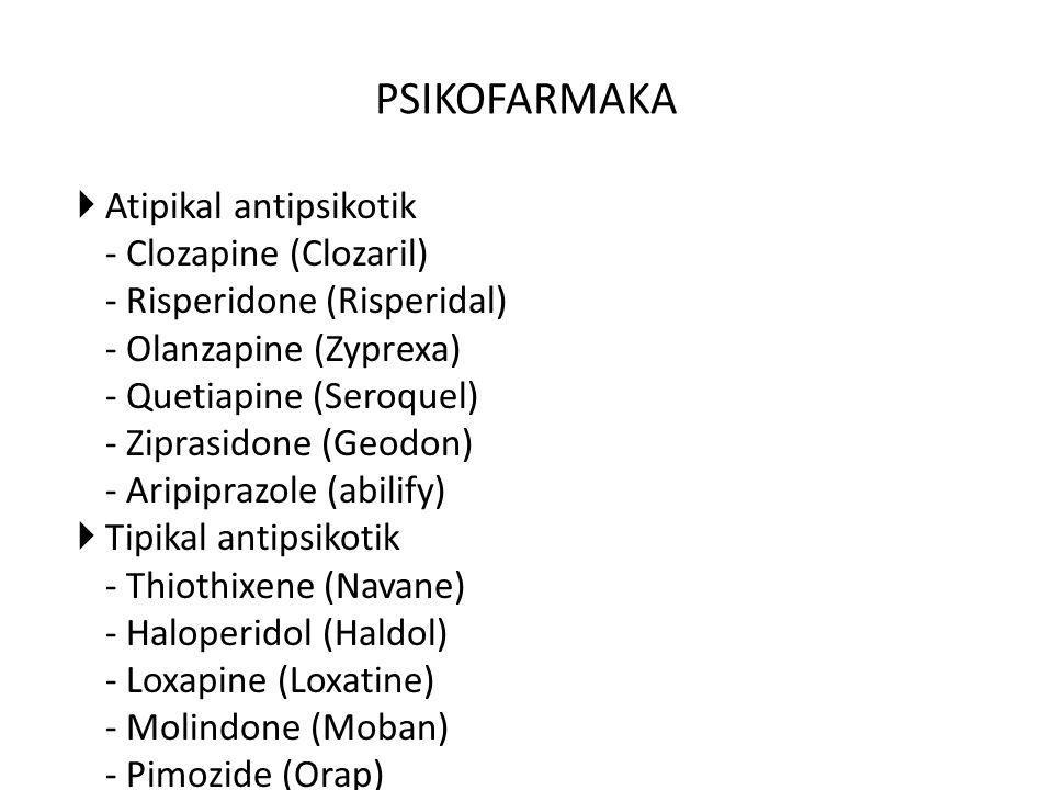 PSIKOFARMAKA  Atipikal antipsikotik - Clozapine (Clozaril) - Risperidone (Risperidal) - Olanzapine (Zyprexa) - Quetiapine (Seroquel) - Ziprasidone (G
