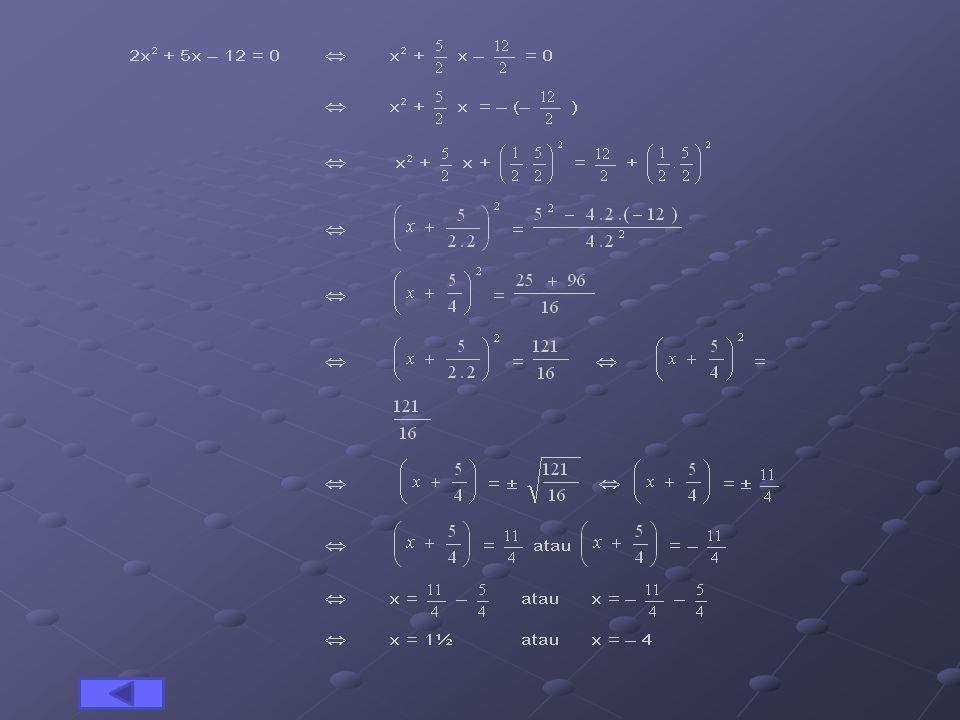 Contoh : Tentukan penyelesaian dari 2x 2 + 5x -12 = 0 dengan cara melengkapkan kuadrat sempurna ! Jawab :