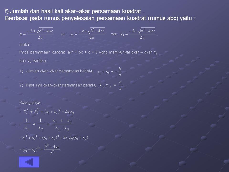 e) Sifat–sifat / jenis akar–akar persamaan kuadrat ditentukan oleh nilai diskriminan ( D ), yaitu : 1)Jika D > 0, maka persamaan kuadrat mempunyai dua