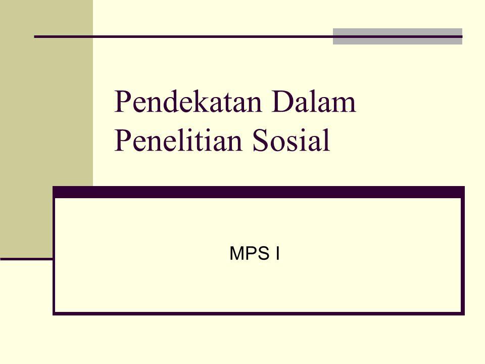Pendekatan Dalam Penelitian Sosial MPS I