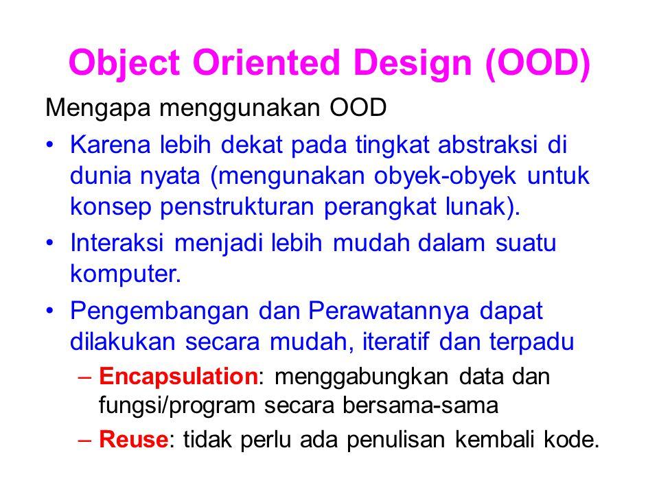 Object Oriented Design (OOD) Mengapa menggunakan OOD Karena lebih dekat pada tingkat abstraksi di dunia nyata (mengunakan obyek-obyek untuk konsep pen