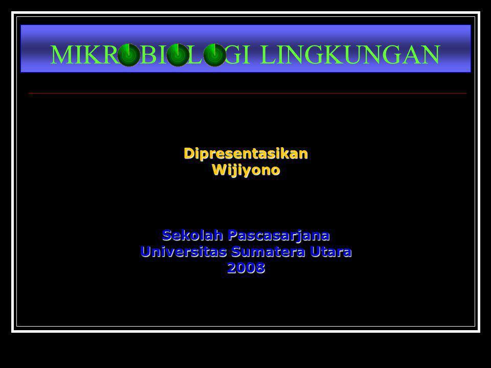 MIKROBIOLOGI LINGKUNGAN DipresentasikanWijiyono Sekolah Pascasarjana Universitas Sumatera Utara 2008