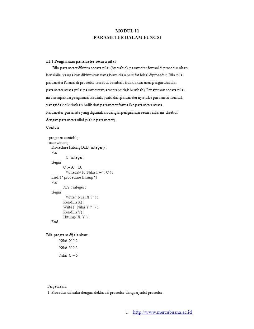 MODUL 11 PARAMETER DALAM FUNGSI 11.1 Pengiriman parameter secara nilai Bila parameter dikirim secara nilai (by value),parameter formal di prosedur aka