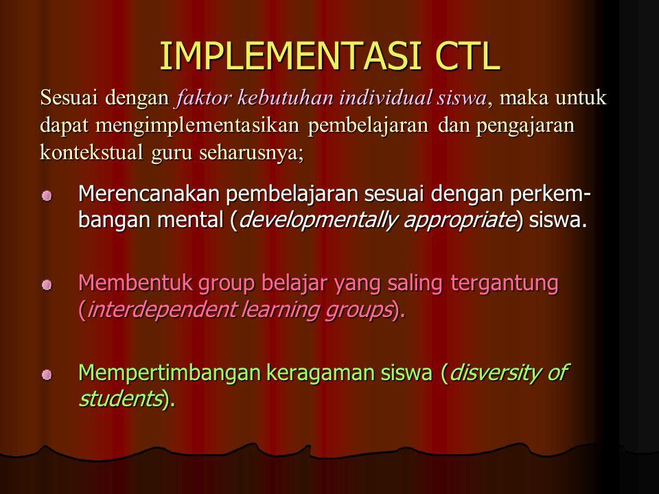 IMPLEMENTASI CTL Merencanakan pembelajaran sesuai dengan perkem- bangan mental (developmentally appropriate) siswa.