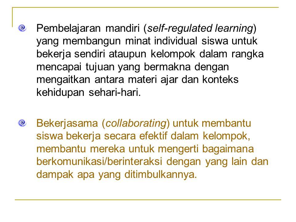 Pembelajaran mandiri (self-regulated learning) yang membangun minat individual siswa untuk bekerja sendiri ataupun kelompok dalam rangka mencapai tujuan yang bermakna dengan mengaitkan antara materi ajar dan konteks kehidupan sehari-hari.