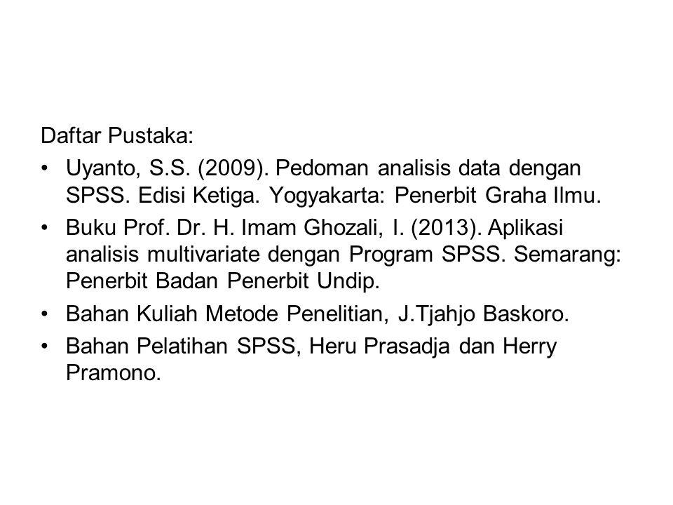 Daftar Pustaka: Uyanto, S.S. (2009). Pedoman analisis data dengan SPSS. Edisi Ketiga. Yogyakarta: Penerbit Graha Ilmu. Buku Prof. Dr. H. Imam Ghozali,