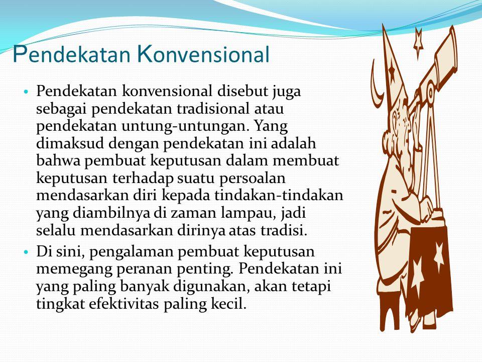 P endekatan K onvensional Pendekatan konvensional disebut juga sebagai pendekatan tradisional atau pendekatan untung-untungan. Yang dimaksud dengan pe