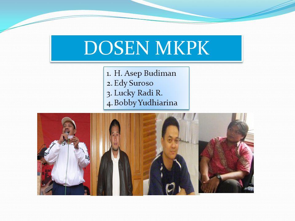 DOSEN MKPK 1.H. Asep Budiman 2.Edy Suroso 3.Lucky Radi R. 4.Bobby Yudhiarina 1.H. Asep Budiman 2.Edy Suroso 3.Lucky Radi R. 4.Bobby Yudhiarina