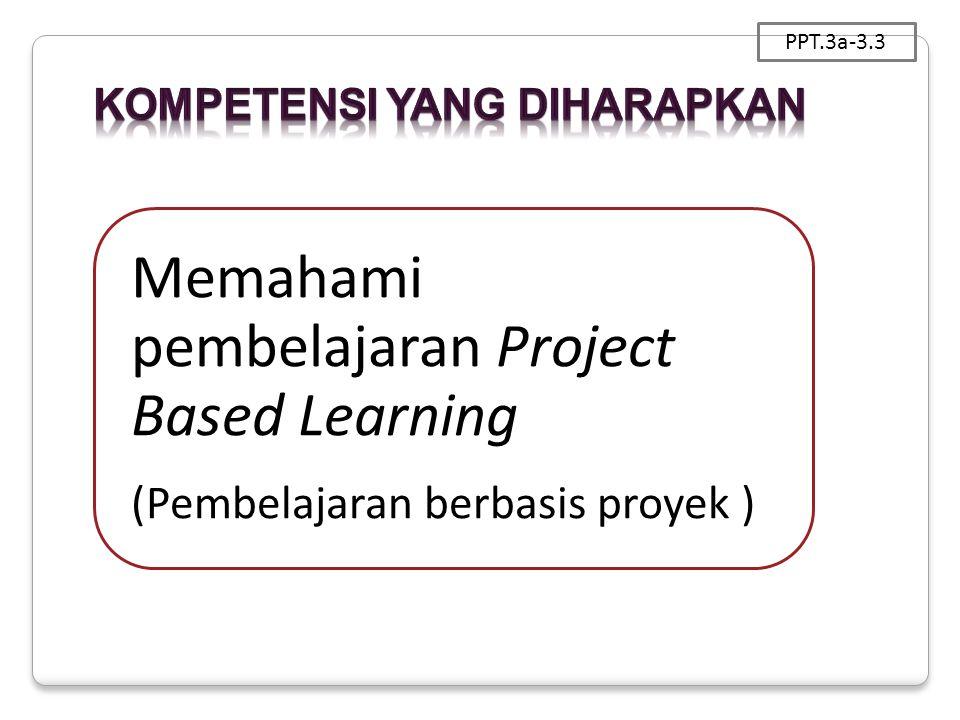 Memahami pembelajaran Project Based Learning (Pembelajaran berbasis proyek ) PPT.3a-3.3