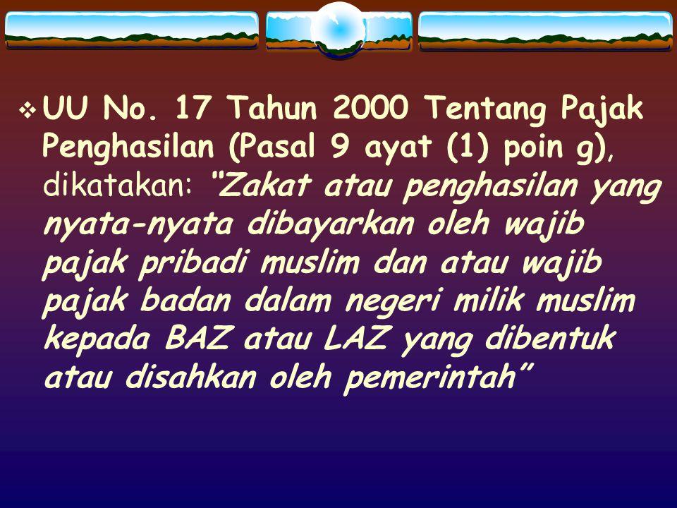 """ UU No. 17 Tahun 2000 Tentang Pajak Penghasilan (Pasal 9 ayat (1) poin g), dikatakan: """"Zakat atau penghasilan yang nyata-nyata dibayarkan oleh wajib"""