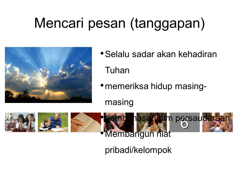 1234567 Selalu sadar akan kehadiran Tuhan memeriksa hidup masing- masing pembahasan dlm persaudaraan Membangun niat pribadi/kelompok