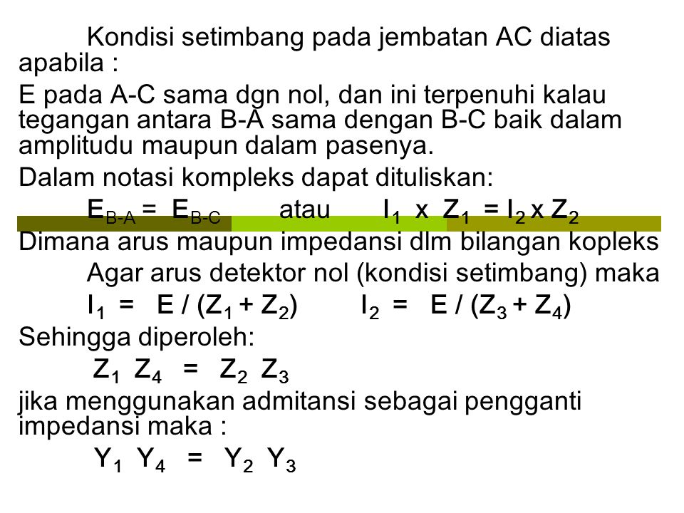 Kondisi setimbang pada jembatan AC diatas apabila : E pada A-C sama dgn nol, dan ini terpenuhi kalau tegangan antara B-A sama dengan B-C baik dalam am