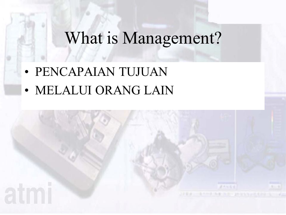 What is Management? PENCAPAIAN TUJUAN MELALUI ORANG LAIN