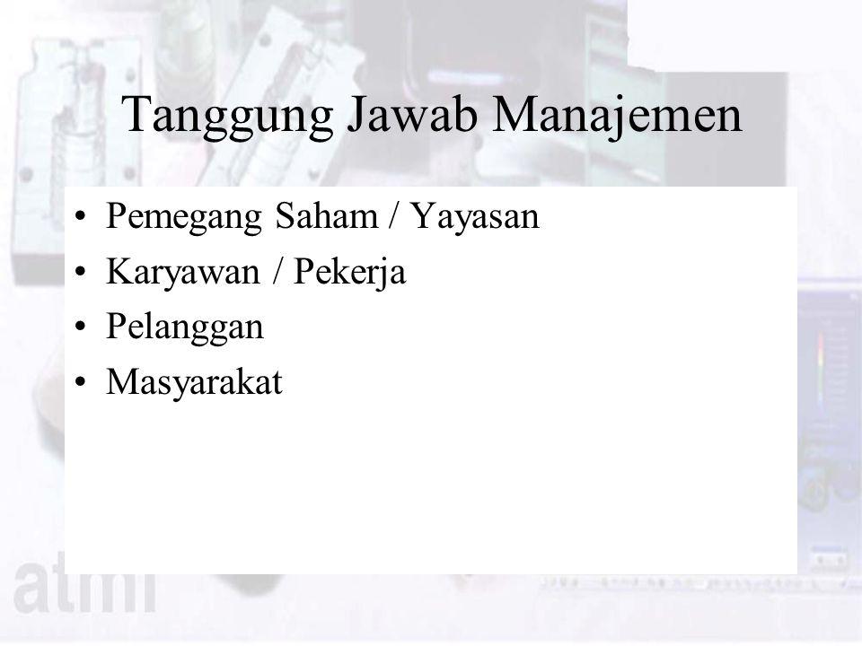Tanggung Jawab Manajemen Pemegang Saham / Yayasan Karyawan / Pekerja Pelanggan Masyarakat