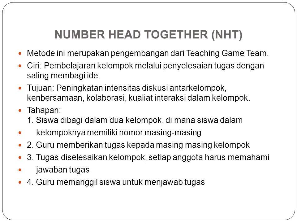 NUMBER HEAD TOGETHER (NHT) Metode ini merupakan pengembangan dari Teaching Game Team. Ciri: Pembelajaran kelompok melalui penyelesaian tugas dengan sa