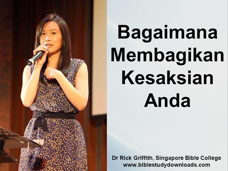 Bagaimana Membagikan Kesaksian Anda Dr Rick Griffith, Singapore Bible College www.biblestudydownloads.com