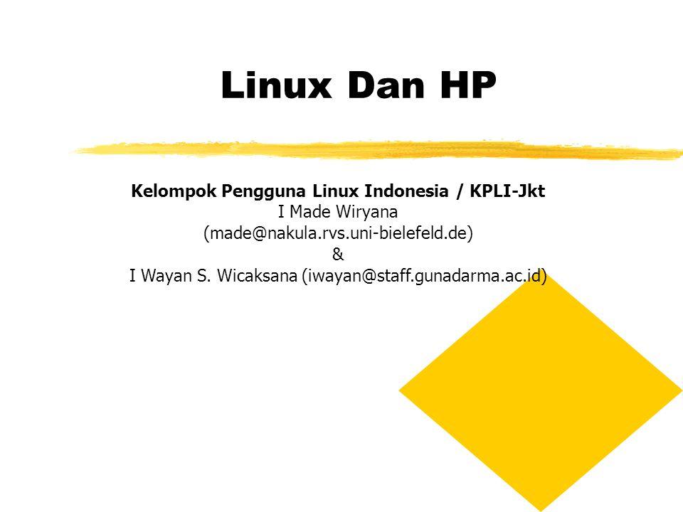 Linux Dan HP Kelompok Pengguna Linux Indonesia / KPLI-Jkt I Made Wiryana (made@nakula.rvs.uni-bielefeld.de) & I Wayan S.
