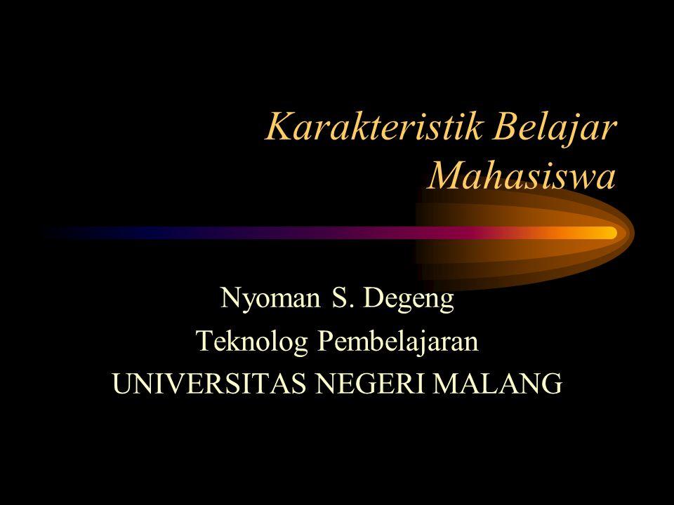 Karakteristik Belajar Mahasiswa Nyoman S. Degeng Teknolog Pembelajaran UNIVERSITAS NEGERI MALANG