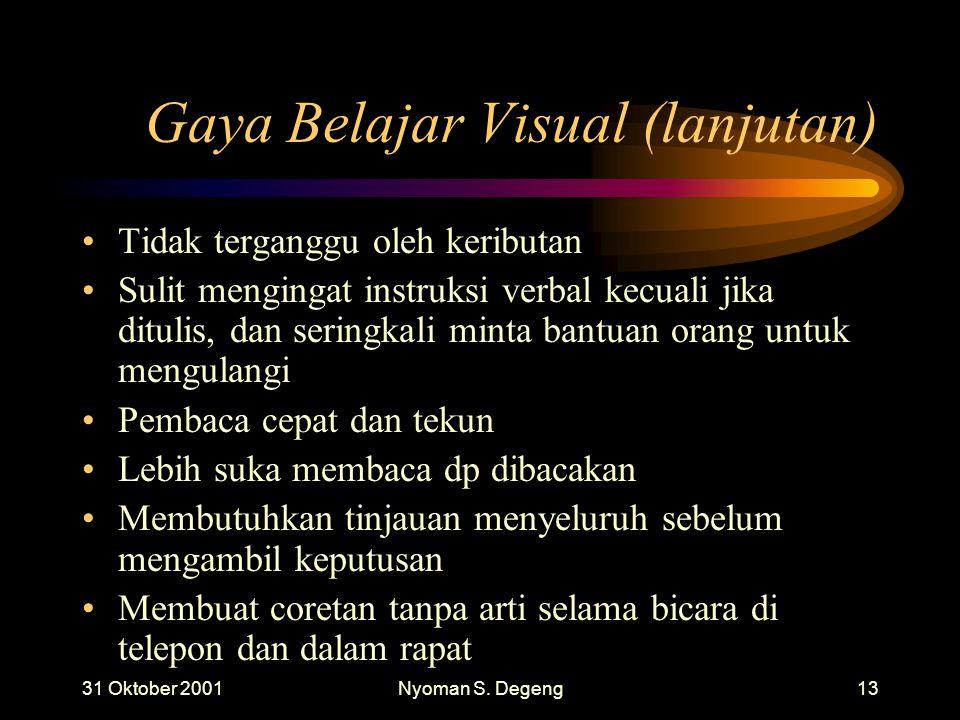 31 Oktober 2001Nyoman S. Degeng12 Gaya Belajar Visual Rapi dan teratur Berbicara dengan cepat Perancang jangka panjang yang cermat Teliti terhadap det