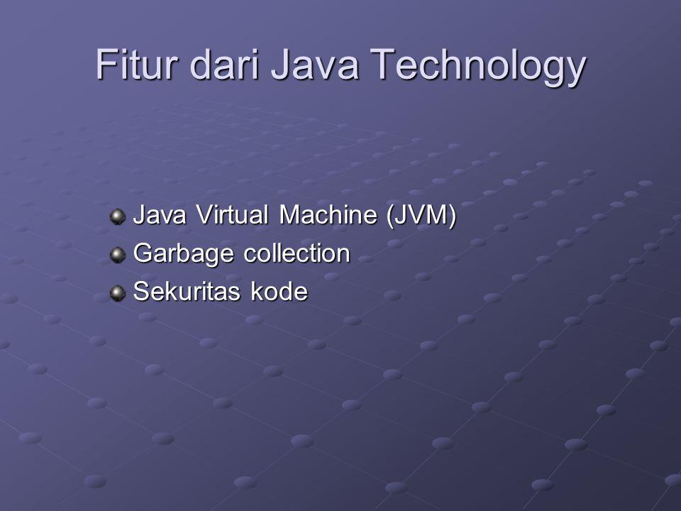 Fitur dari Java Technology Java Virtual Machine (JVM) Garbage collection Sekuritas kode