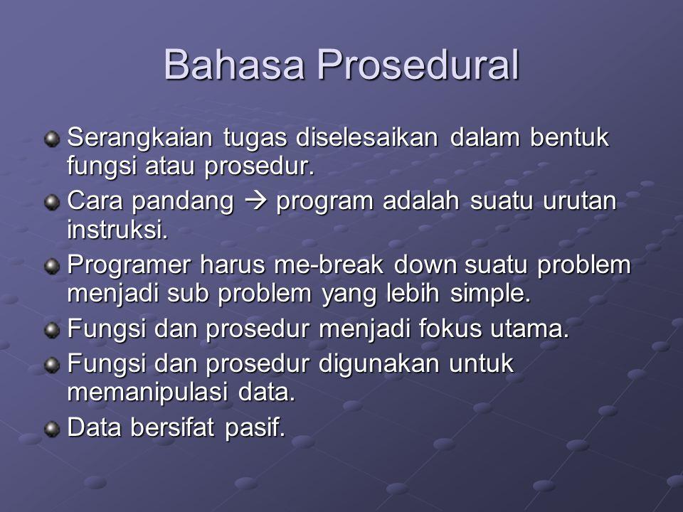 Bahasa Prosedural Serangkaian tugas diselesaikan dalam bentuk fungsi atau prosedur. Cara pandang  program adalah suatu urutan instruksi. Programer ha