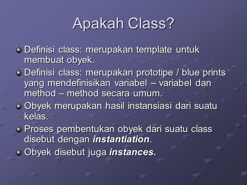 Apakah Class? Definisi class: merupakan template untuk membuat obyek. Definisi class: merupakan prototipe / blue prints yang mendefinisikan variabel –