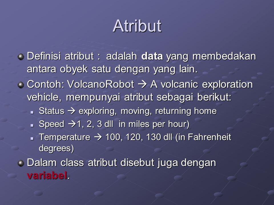 Atribut Definisi atribut : adalah data yang membedakan antara obyek satu dengan yang lain. Contoh: VolcanoRobot  A volcanic exploration vehicle, memp
