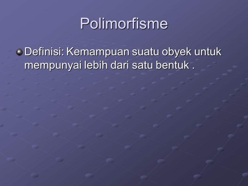 Polimorfisme Definisi: Kemampuan suatu obyek untuk mempunyai lebih dari satu bentuk.