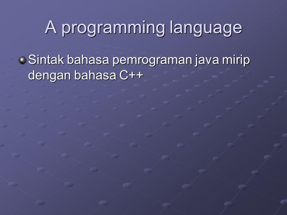 A programming language Sintak bahasa pemrograman java mirip dengan bahasa C++