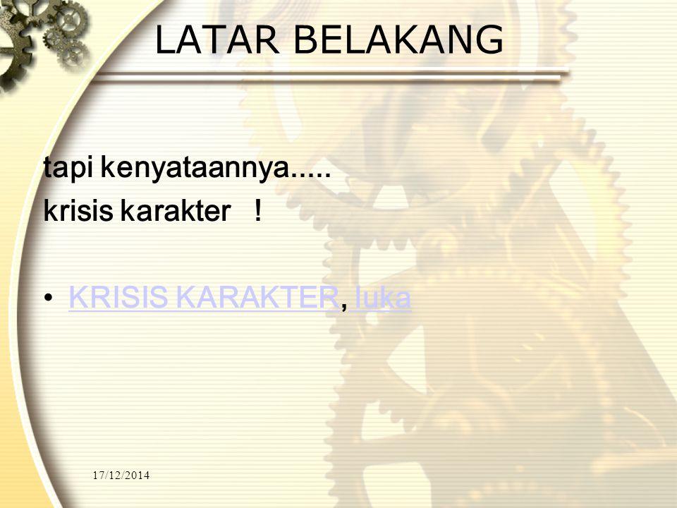 17/12/2014 LATAR BELAKANG BANGSA INDONESIA TAAT BERAGAMA SANTUN RAMAH BERBUDI LUHUR BERADAB...... dll