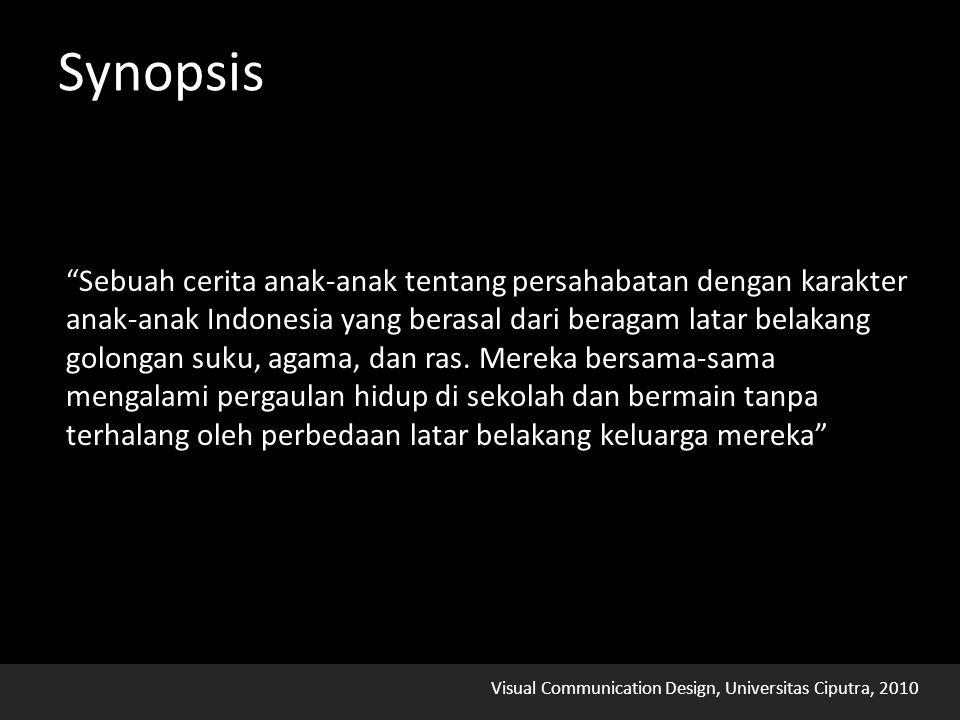"""Visual Communication Design, Universitas Ciputra, 2010 Synopsis """"Sebuah cerita anak-anak tentang persahabatan dengan karakter anak-anak Indonesia yang"""