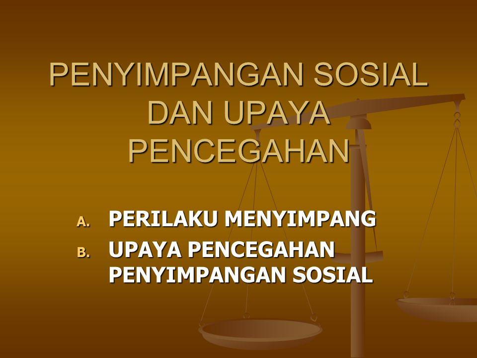 PENYIMPANGAN SOSIAL DAN UPAYA PENCEGAHAN A. PERILAKU MENYIMPANG B. UPAYA PENCEGAHAN PENYIMPANGAN SOSIAL