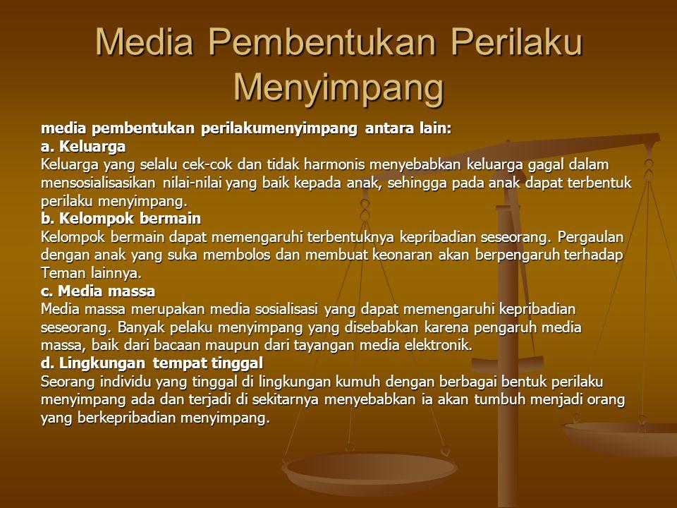 Media Pembentukan Perilaku Menyimpang media pembentukan perilakumenyimpang antara lain: a. Keluarga Keluarga yang selalu cek-cok dan tidak harmonis me