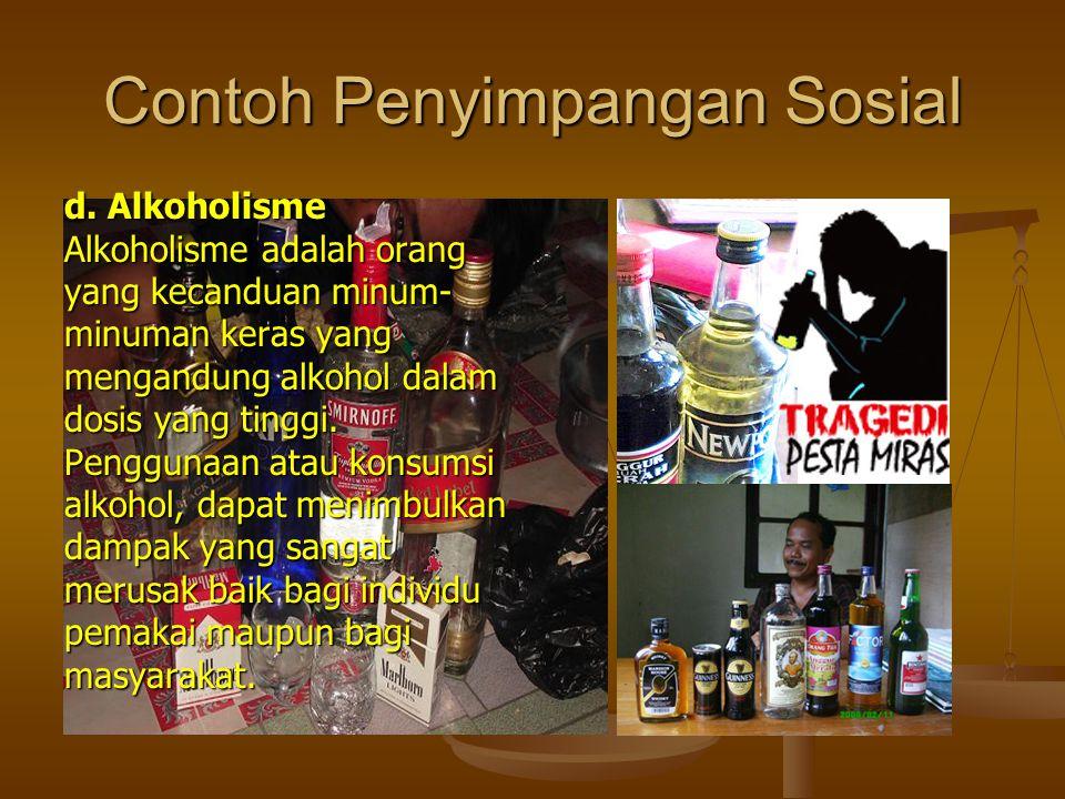 d. Alkoholisme Alkoholisme adalah orang yang kecanduan minum- minuman keras yang mengandung alkohol dalam dosis yang tinggi. Penggunaan atau konsumsi