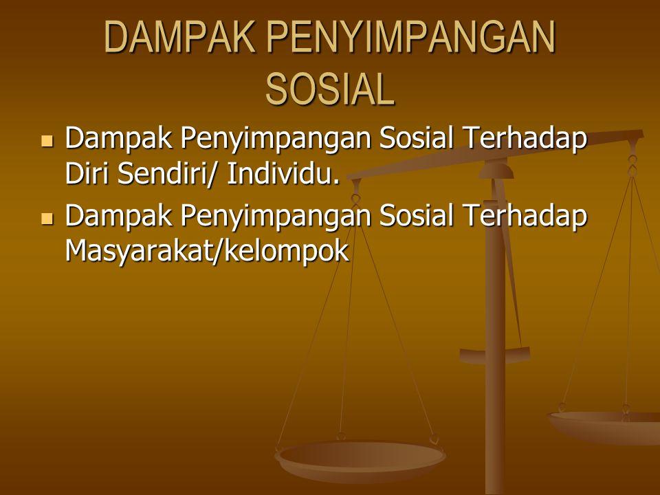 DAMPAK PENYIMPANGAN SOSIAL Dampak Penyimpangan Sosial Terhadap Diri Sendiri/ Individu. Dampak Penyimpangan Sosial Terhadap Diri Sendiri/ Individu. Dam
