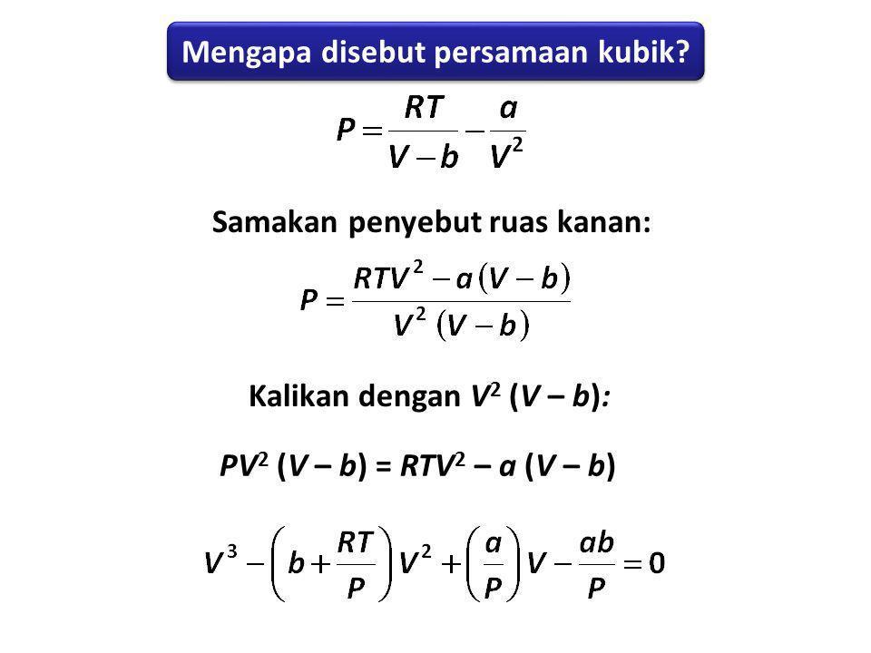 Mengapa disebut persamaan kubik? Samakan penyebut ruas kanan: PV 2 (V – b) = RTV 2 – a (V – b) Kalikan dengan V 2 (V – b):