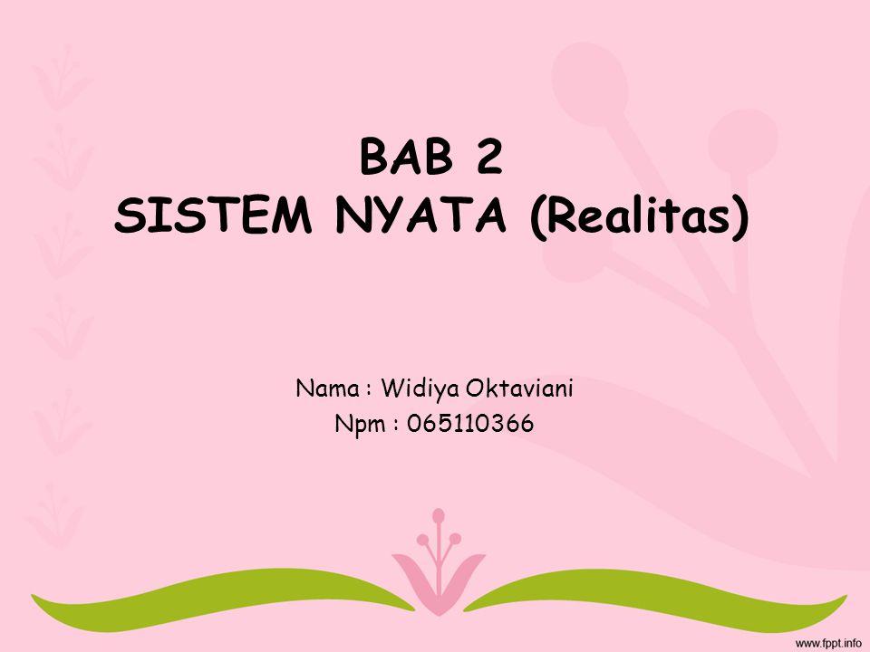 BAB 2 SISTEM NYATA (Realitas) Nama : Widiya Oktaviani Npm : 065110366