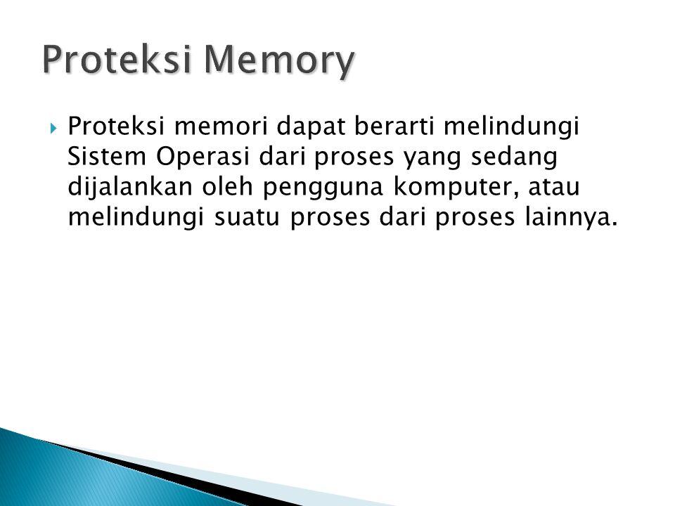  Proteksi memori dapat berarti melindungi Sistem Operasi dari proses yang sedang dijalankan oleh pengguna komputer, atau melindungi suatu proses dari proses lainnya.