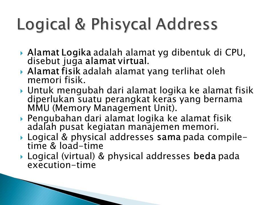  Alamat Logika adalah alamat yg dibentuk di CPU, disebut juga alamat virtual.