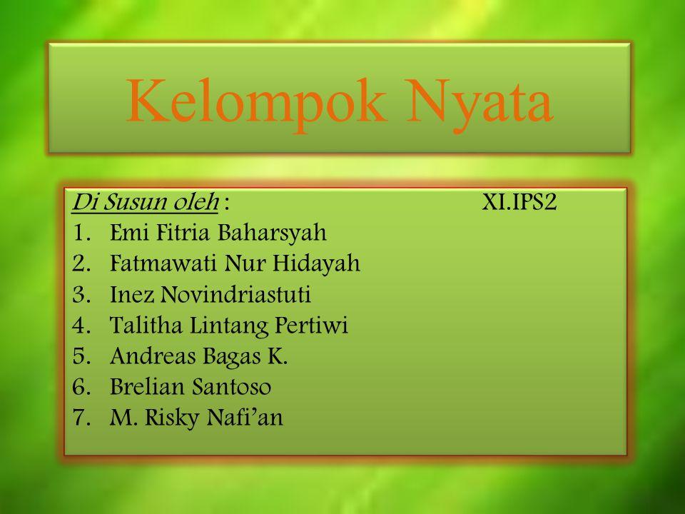 Kelompok Nyata Di Susun oleh :XI.IPS2 1.Emi Fitria Baharsyah 2.Fatmawati Nur Hidayah 3.Inez Novindriastuti 4.Talitha Lintang Pertiwi 5.Andreas Bagas K