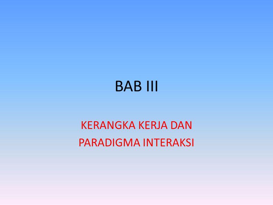 BAB III KERANGKA KERJA DAN PARADIGMA INTERAKSI