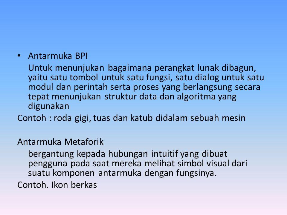 Antarmuka BPI Untuk menunjukan bagaimana perangkat lunak dibagun, yaitu satu tombol untuk satu fungsi, satu dialog untuk satu modul dan perintah serta